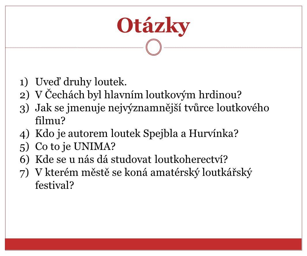 Otázky 1)Uveď druhy loutek. 2)V Čechách byl hlavním loutkovým hrdinou? 3)Jak se jmenuje nejvýznamnější tvůrce loutkového filmu? 4)Kdo je autorem loute