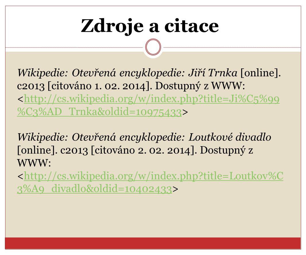 Zdroje a citace Wikipedie: Otevřená encyklopedie: Jiří Trnka [online]. c2013 [citováno 1. 02. 2014]. Dostupný z WWW: http://cs.wikipedia.org/w/index.p