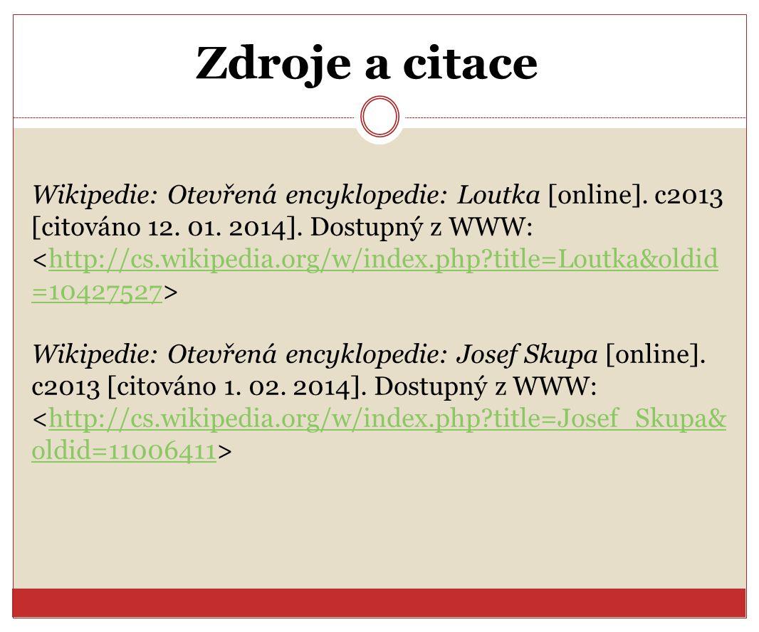 Zdroje a citace Wikipedie: Otevřená encyklopedie: Loutka [online]. c2013 [citováno 12. 01. 2014]. Dostupný z WWW: http://cs.wikipedia.org/w/index.php?