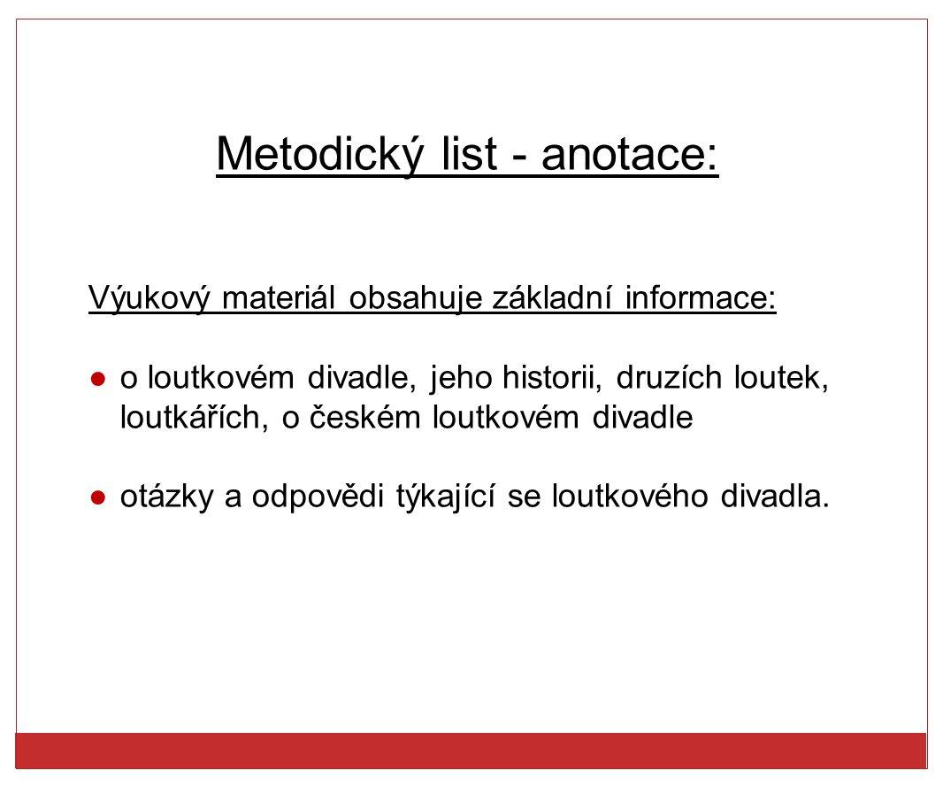 Metodický list - anotace: Výukový materiál obsahuje základní informace: ●o loutkovém divadle, jeho historii, druzích loutek, loutkářích, o českém lout