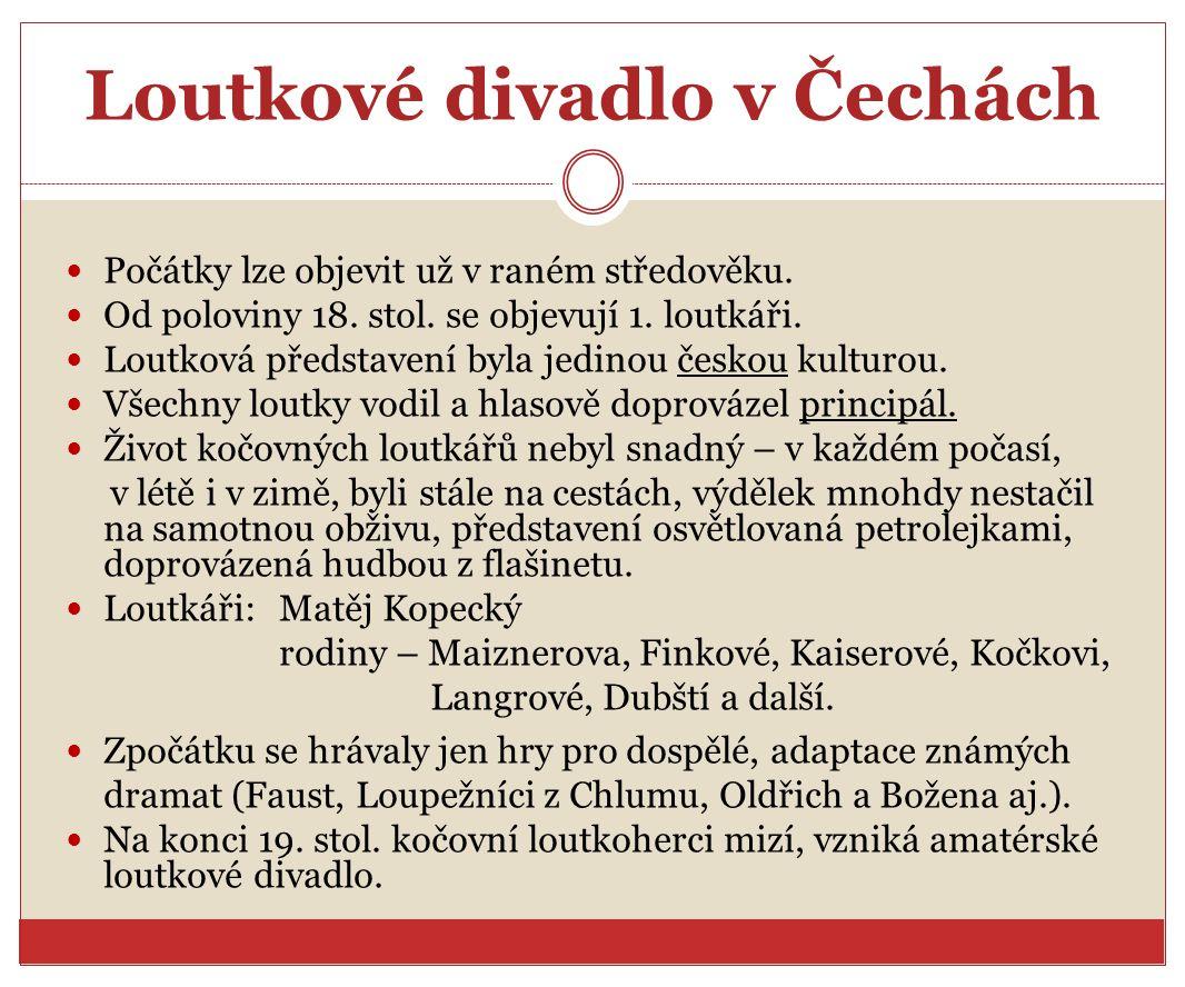 Loutkové divadlo v Čechách Počátky lze objevit už v raném středověku. Od poloviny 18. stol. se objevují 1. loutkáři. Loutková představení byla jedinou