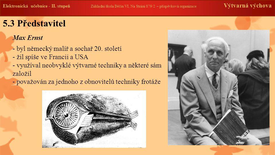 Elektronická učebnice -II. stupeň Základní škola Děčín VI, Na Stráni 879/2 – příspěvková organizace Výtvarná výchova 5.3 Představitel Max Ernst Elektr