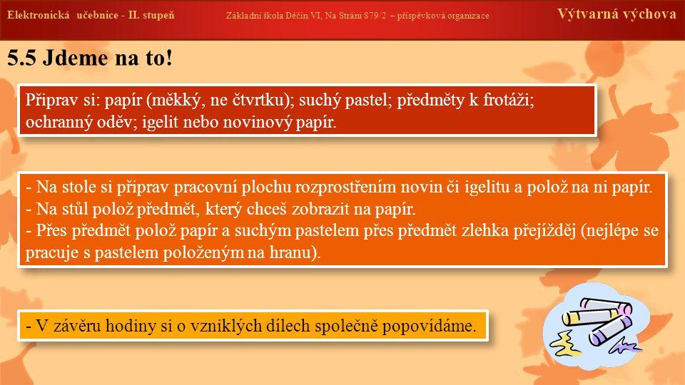 Elektronická učebnice -II. stupeň Základní škola Děčín VI, Na Stráni 879/2 – příspěvková organizace Výtvarná výchova 5.5 Jdeme na to! Připrav si: papí