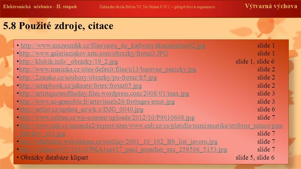 Elektronická učebnice -II. stupeň Základní škola Děčín VI, Na Stráni 879/2 – příspěvková organizace Výtvarná výchova http://www.muzeumhk.cz/files/cest
