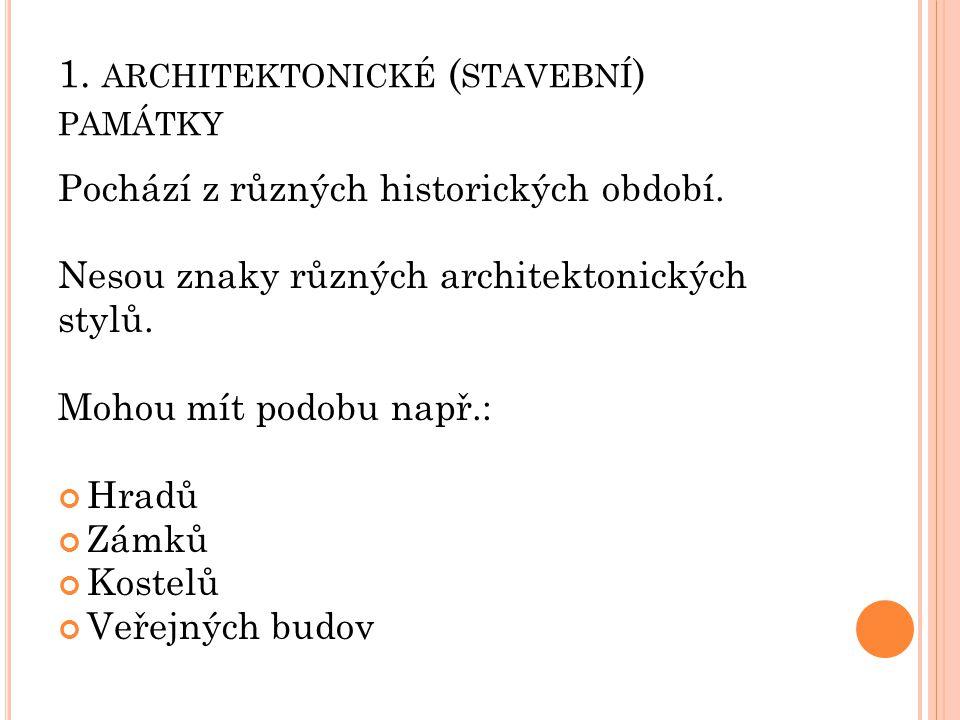 1.ARCHITEKTONICKÉ ( STAVEBNÍ ) PAMÁTKY Pochází z různých historických období.