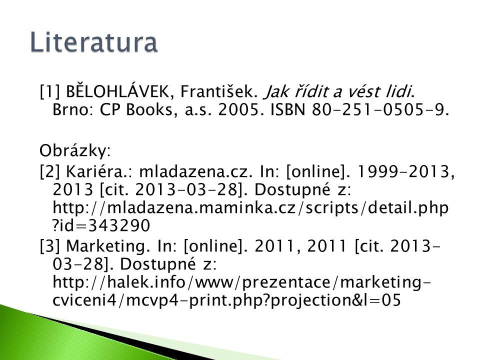 [1] BĚLOHLÁVEK, František. Jak řídit a vést lidi. Brno: CP Books, a.s. 2005. ISBN 80-251-0505-9. Obrázky: [2] Kariéra.: mladazena.cz. In: [online]. 19