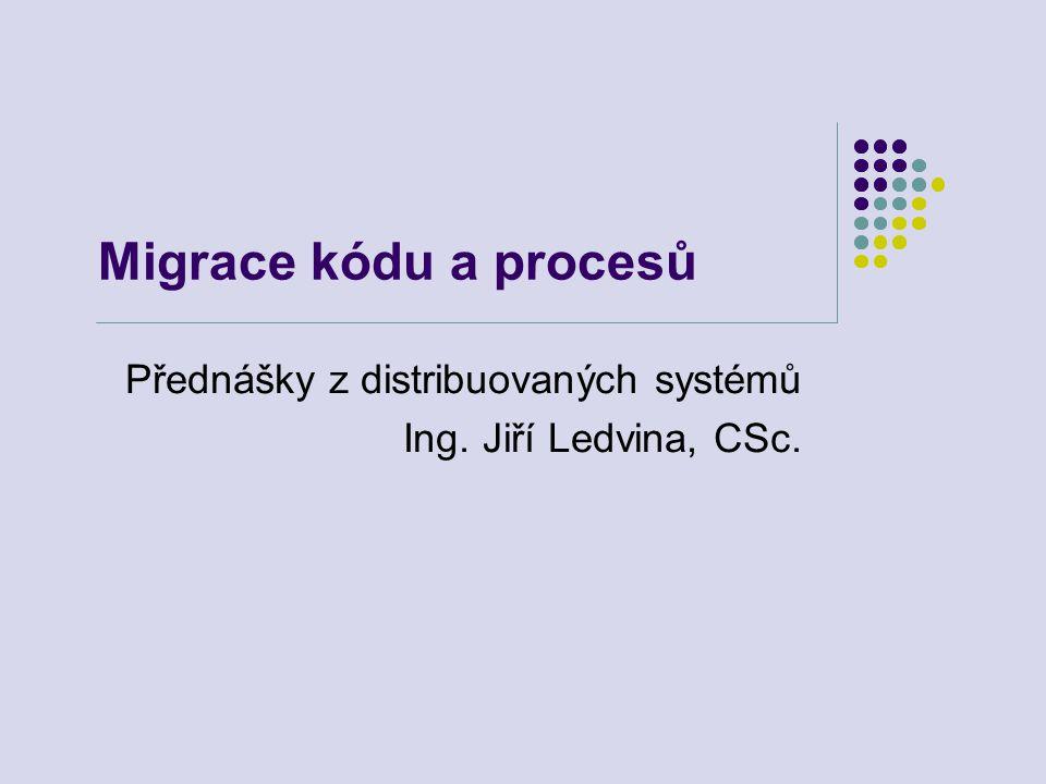 Motivace Hlavní důvody – výkonnost a flefibilita Migrace procesu (silná mobilita) Zlepšení výkonu celého systému – lepší využití celo systémových zdrojů Migrace kódu (slabá mobilita) Přesun kódu ze serveru ke klientovi – vyplnění formulářů, redukuje komunikaci, nepotřebuje spojení, kód lze přesunout na klienta předem Posílá části klientské aplikace na server místo dat ze serveru na klienta Zlepšený paralelizmus – webové vyhledávání založené na agentech