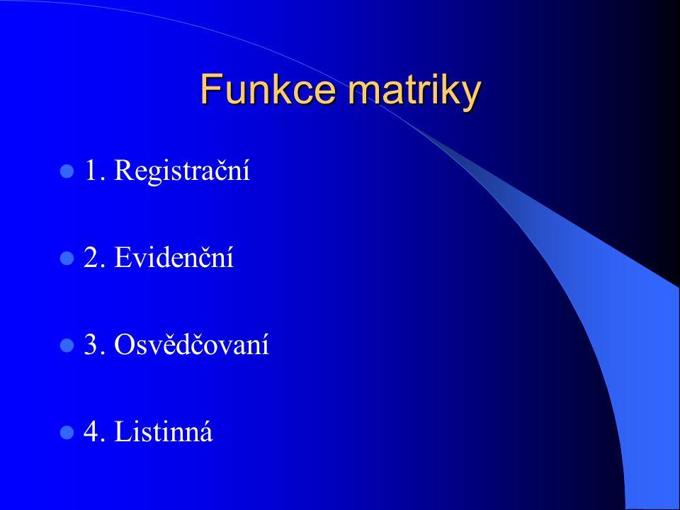 Funkce matriky 1. Registrační 2. Evidenční 3. Osvědčovaní 4. Listinná