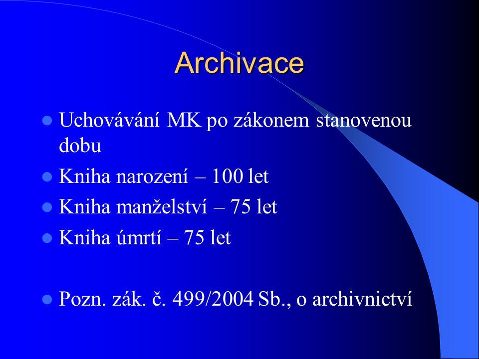 Archivace Uchovávání MK po zákonem stanovenou dobu Kniha narození – 100 let Kniha manželství – 75 let Kniha úmrtí – 75 let Pozn.