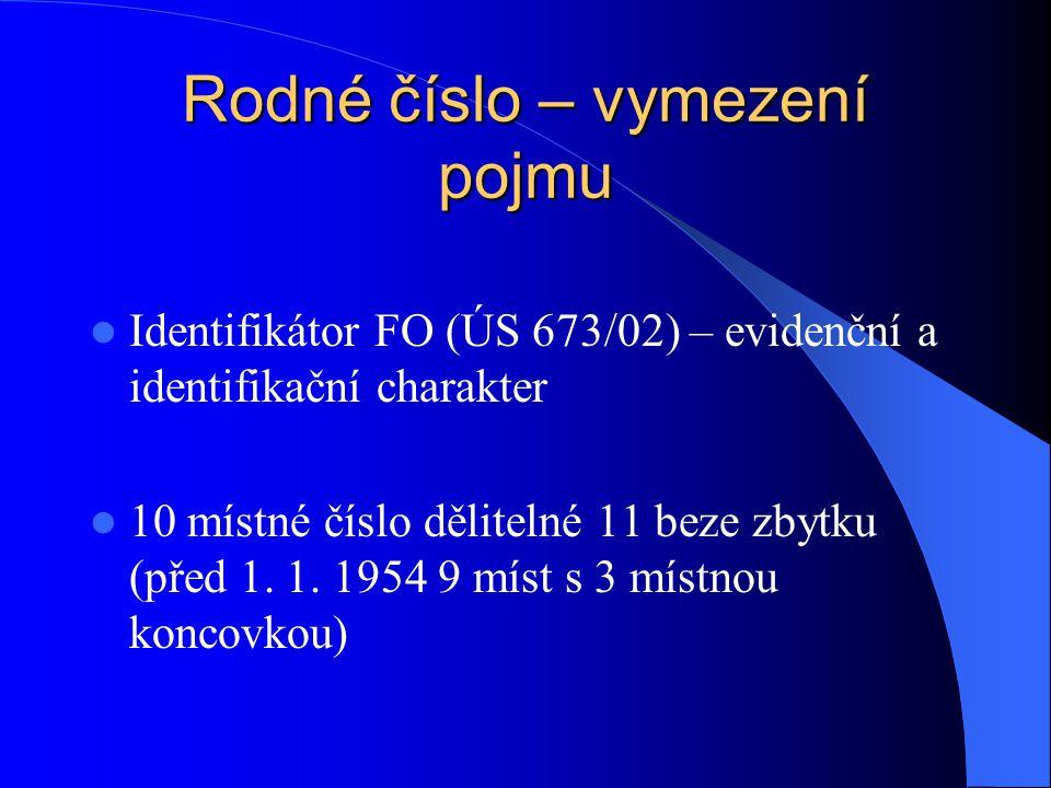 Rodné číslo – vymezení pojmu Identifikátor FO (ÚS 673/02) – evidenční a identifikační charakter 10 místné číslo dělitelné 11 beze zbytku (před 1.