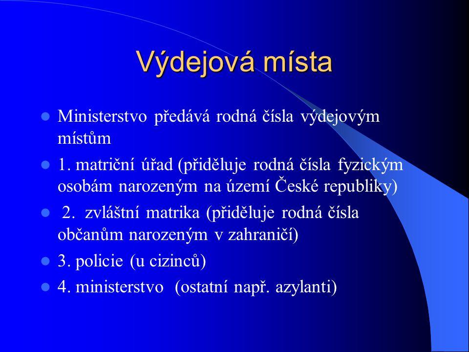 Výdejová místa Ministerstvo předává rodná čísla výdejovým místům 1. matriční úřad (přiděluje rodná čísla fyzickým osobám narozeným na území České repu