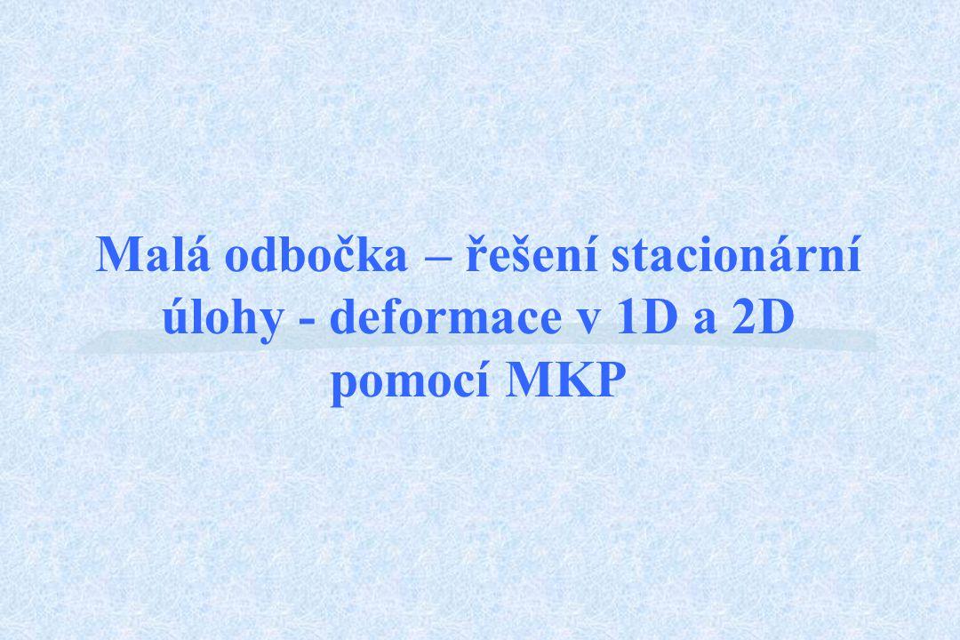 Malá odbočka – řešení stacionární úlohy - deformace v 1D a 2D pomocí MKP