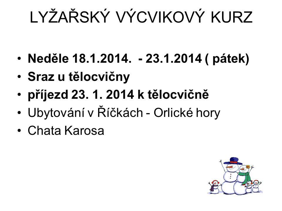 LYŽAŘSKÝ VÝCVIKOVÝ KURZ Neděle 18.1.2014.- 23.1.2014 ( pátek) Sraz u tělocvičny příjezd 23.