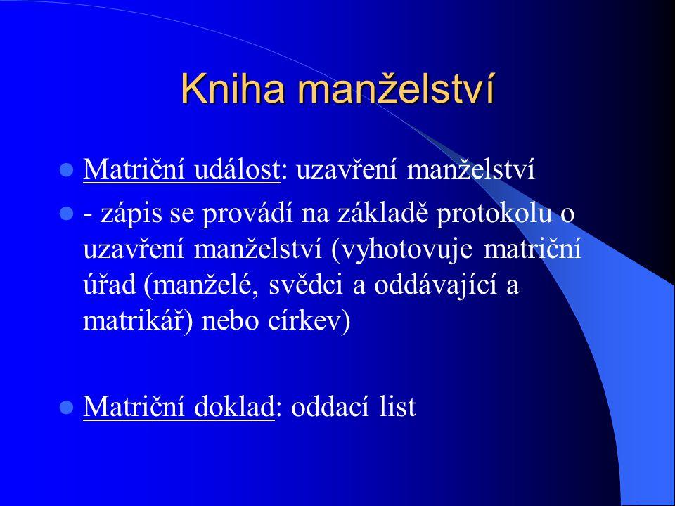 Kniha manželství Matriční událost: uzavření manželství - zápis se provádí na základě protokolu o uzavření manželství (vyhotovuje matriční úřad (manžel