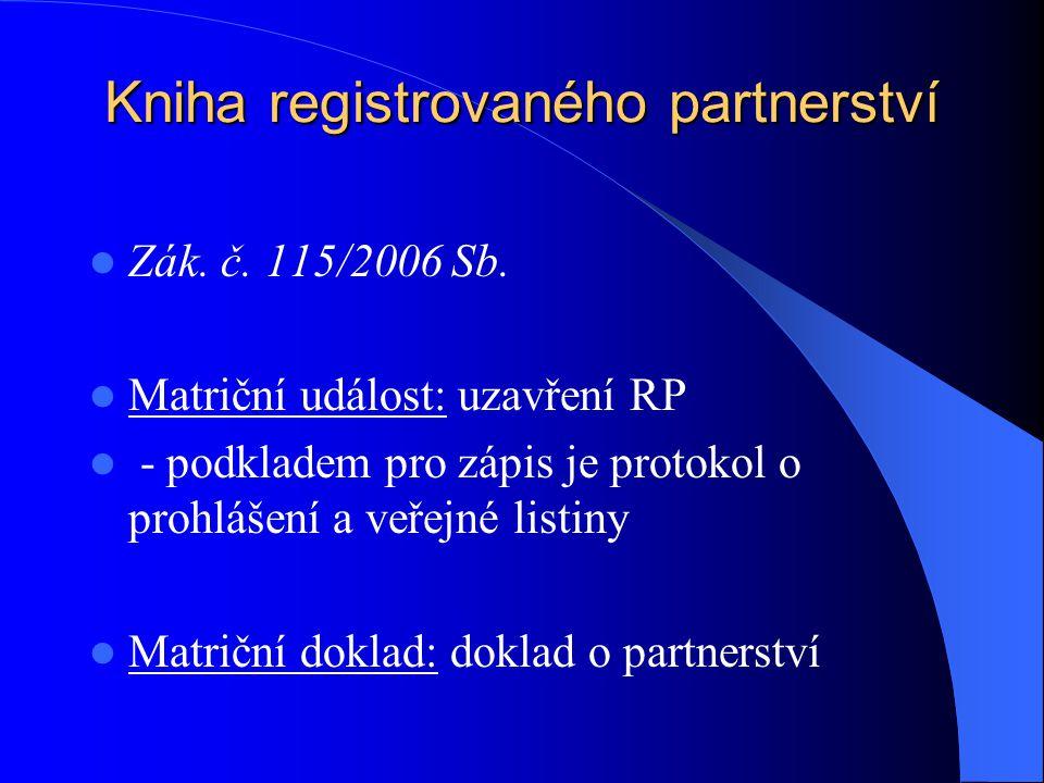 Kniha registrovaného partnerství Zák. č. 115/2006 Sb. Matriční událost: uzavření RP - podkladem pro zápis je protokol o prohlášení a veřejné listiny M