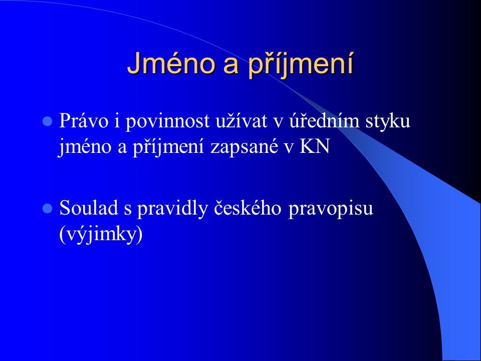 Jméno a příjmení Právo i povinnost užívat v úředním styku jméno a příjmení zapsané v KN Soulad s pravidly českého pravopisu (výjimky)