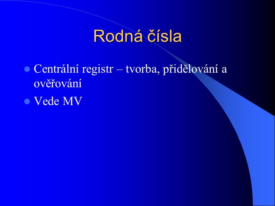 Rodná čísla Centrální registr – tvorba, přidělování a ověřování Vede MV