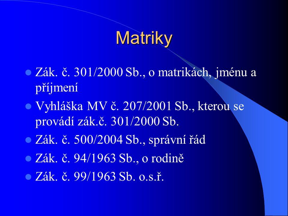 Organizace Matriční úřady – úřady pověřené vedením matričních knih a úkony zabezpečované v souvislosti s vedením těchto knih Obecní úřady (obvody určeny vyhláškou MV), obecní úřady obcí s rozšířenou působností, krajské úřady, MV Pozn: Zápisy se uskutečňují v úředních místnostech a rukopisně do předem svázaných knih
