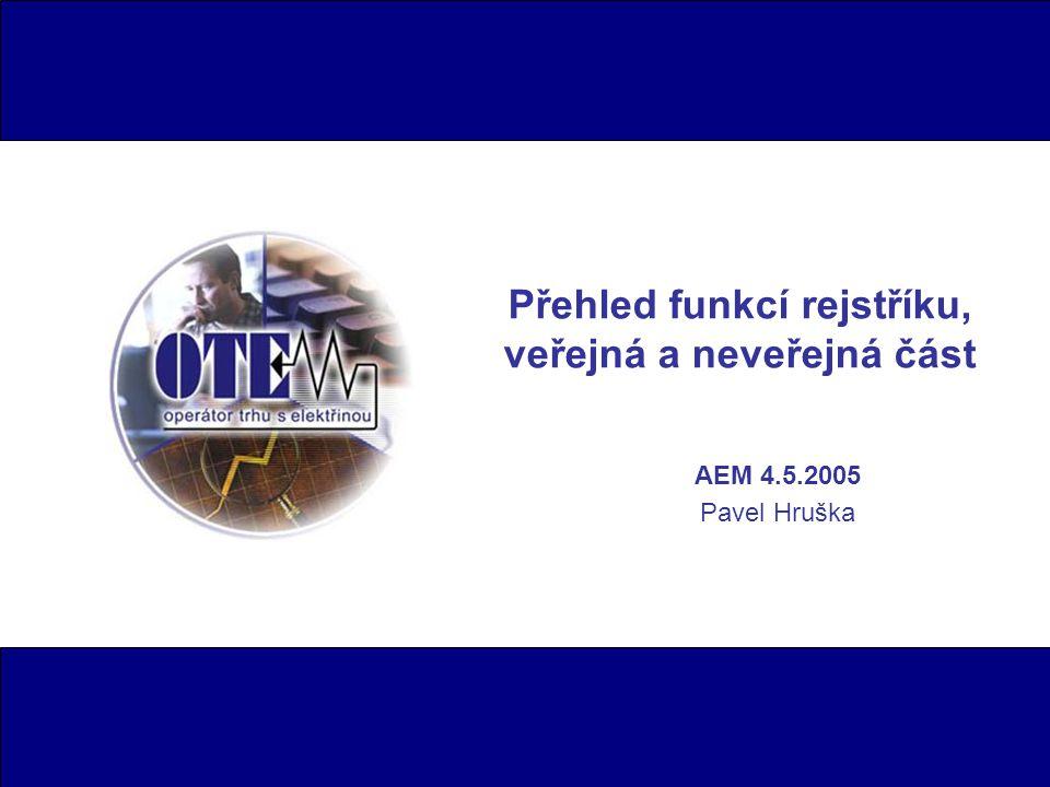 Přehled funkcí rejstříku, veřejná a neveřejná část AEM 4.5.2005 Pavel Hruška
