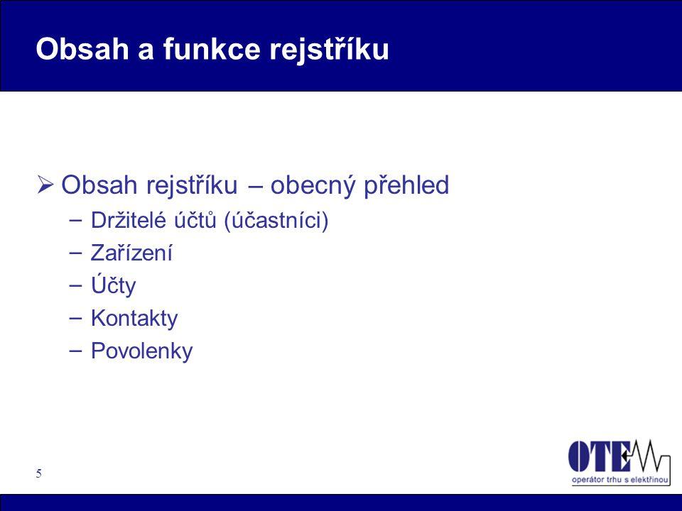 5 Obsah a funkce rejstříku  Obsah rejstříku – obecný přehled – Držitelé účtů (účastníci) – Zařízení – Účty – Kontakty – Povolenky