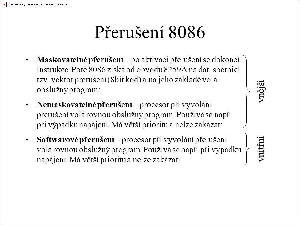 Přerušení 8086 Maskovatelné přerušení – po aktivaci přerušení se dokončí instrukce.