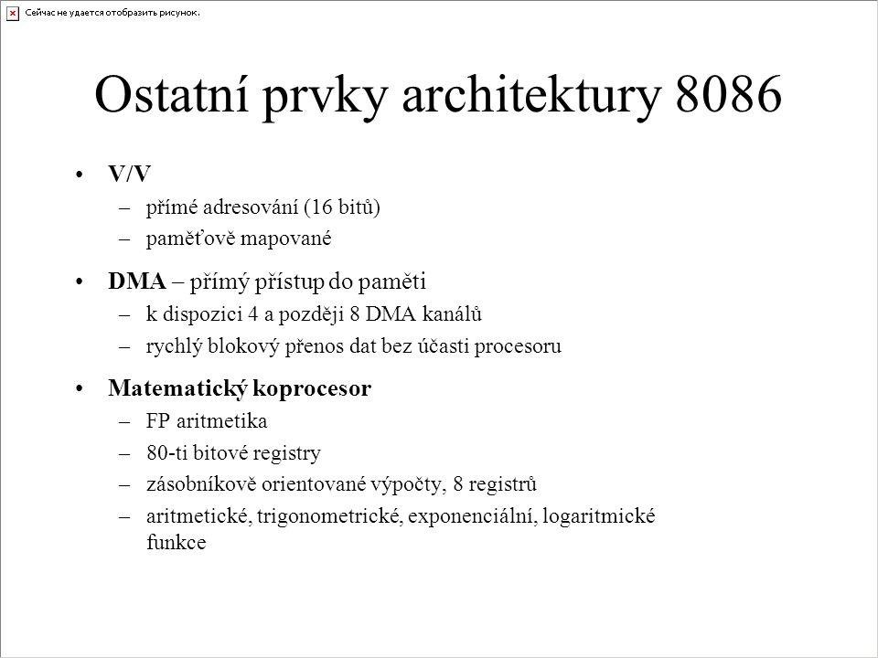 Ostatní prvky architektury 8086 V/V –přímé adresování (16 bitů) –paměťově mapované DMA – přímý přístup do paměti –k dispozici 4 a později 8 DMA kanálů –rychlý blokový přenos dat bez účasti procesoru Matematický koprocesor –FP aritmetika –80-ti bitové registry –zásobníkově orientované výpočty, 8 registrů –aritmetické, trigonometrické, exponenciální, logaritmické funkce