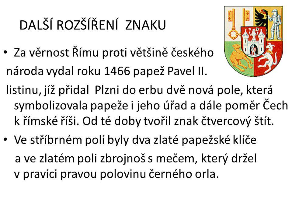 DALŠÍ ROZŠÍŘENÍ ZNAKU Za věrnost Římu proti většině českého národa vydal roku 1466 papež Pavel II.