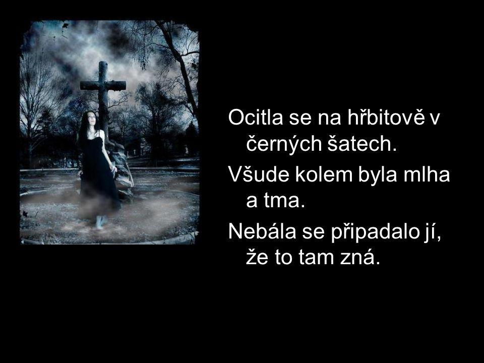 Ocitla se na hřbitově v černých šatech. Všude kolem byla mlha a tma.