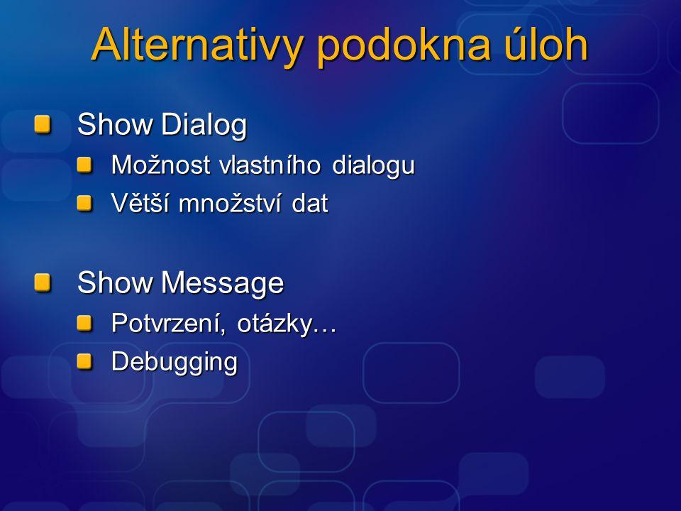 Alternativy podokna úloh Show Dialog Možnost vlastního dialogu Větší množství dat Show Message Potvrzení, otázky… Debugging