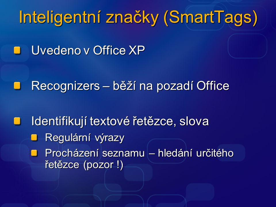 Inteligentní značky (SmartTags) Uvedeno v Office XP Recognizers – běží na pozadí Office Identifikují textové řetězce, slova Regulární výrazy Procházení seznamu – hledání určitého řetězce (pozor !)