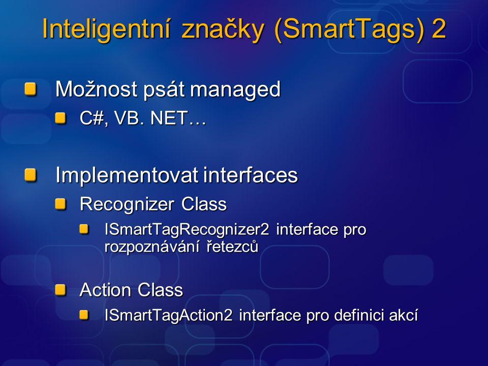 Inteligentní značky (SmartTags) 2 Možnost psát managed C#, VB. NET… Implementovat interfaces Recognizer Class ISmartTagRecognizer2 interface pro rozpo