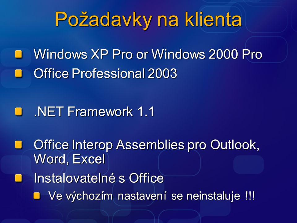 Požadavky na klienta Windows XP Pro or Windows 2000 Pro Office Professional 2003.NET Framework 1.1 Office Interop Assemblies pro Outlook, Word, Excel Instalovatelné s Office Ve výchozím nastavení se neinstaluje !!!