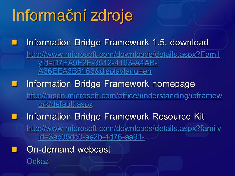 Informační zdroje Information Bridge Framework 1.5. download http://www.microsoft.com/downloads/details.aspx?Famil yId=D7FA9F2F-3512-4163-A4AB- A36EEA