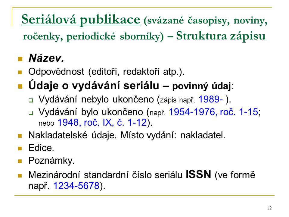 12 Seriálová publikace (svázané časopisy, noviny, ročenky, periodické sborníky) – Struktura zápisu Název.
