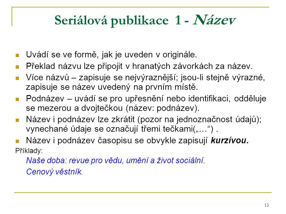 13 Seriálová publikace 1 - Název Uvádí se ve formě, jak je uveden v originále.