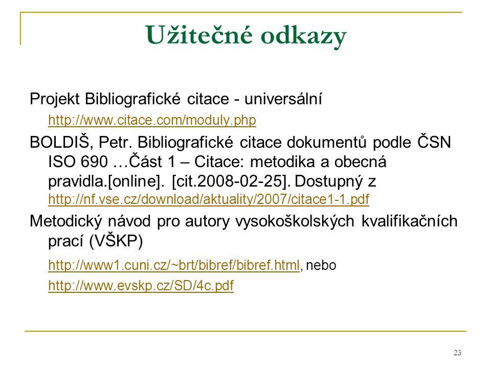 23 Užitečné odkazy Projekt Bibliografické citace - universální http://www.citace.com/moduly.php BOLDIŠ, Petr.