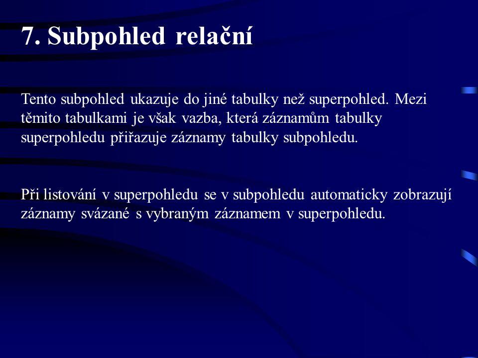 6. Subpohled přehledový Subpohledů máme dva typy. Jsou to tyto: 1. Subpohled přehledový (listovací) Tento obsahuje stejná data jako superpohled a slou