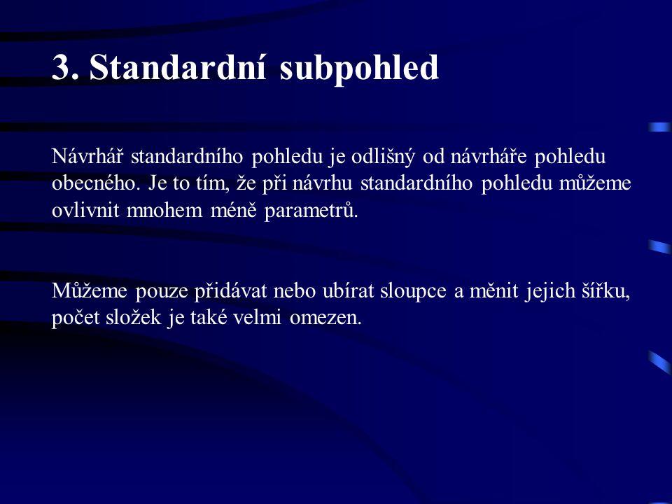 3.Standardní subpohled Návrhář standardního pohledu je odlišný od návrháře pohledu obecného.