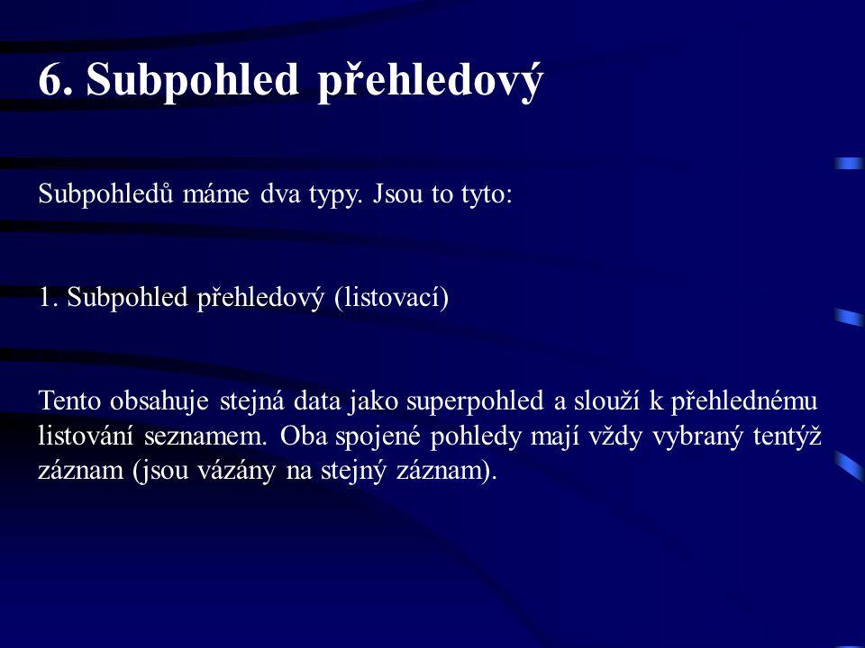 6.Subpohled přehledový Subpohledů máme dva typy. Jsou to tyto: 1.