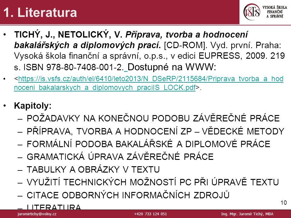 TICHÝ, J., NETOLICKÝ, V.Příprava, tvorba a hodnocení bakalářských a diplomových prací.