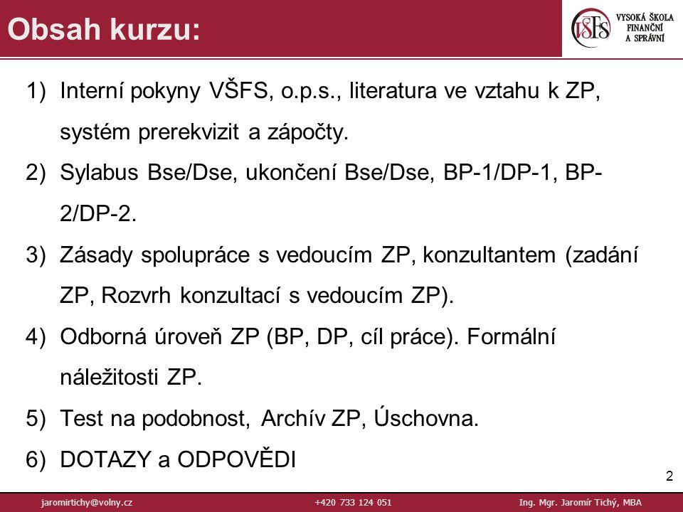 1)Interní pokyny VŠFS, o.p.s., literatura ve vztahu k ZP, systém prerekvizit a zápočty.