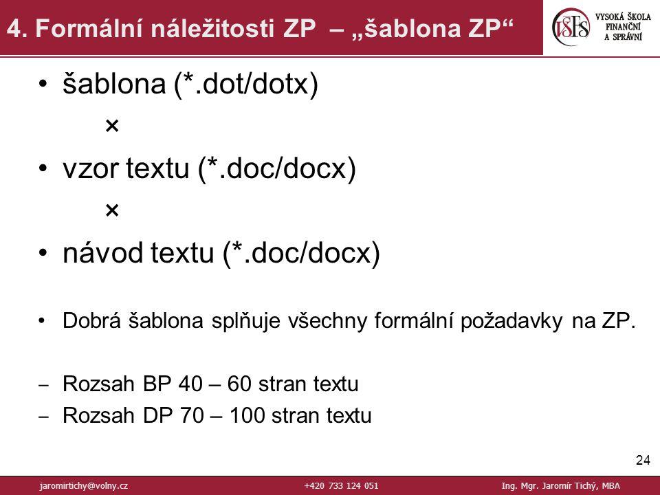 šablona (*.dot/dotx) × vzor textu (*.doc/docx) × návod textu (*.doc/docx) Dobrá šablona splňuje všechny formální požadavky na ZP.