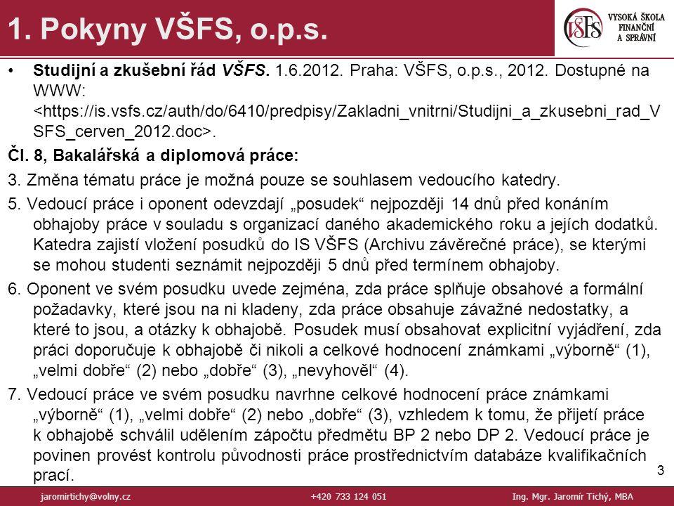 Studijní a zkušební řád VŠFS.1.6.2012. Praha: VŠFS, o.p.s., 2012.