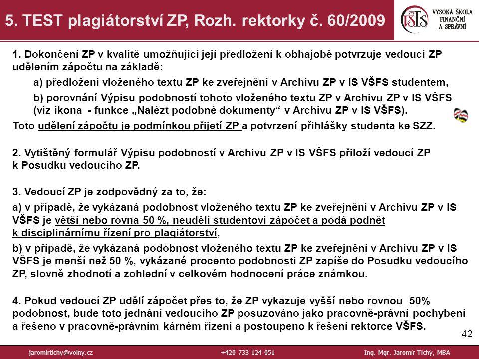 42 5.TEST plagiátorství ZP, Rozh. rektorky č. 60/2009 jaromirtichy@volny.cz+420 733 124 051Ing.