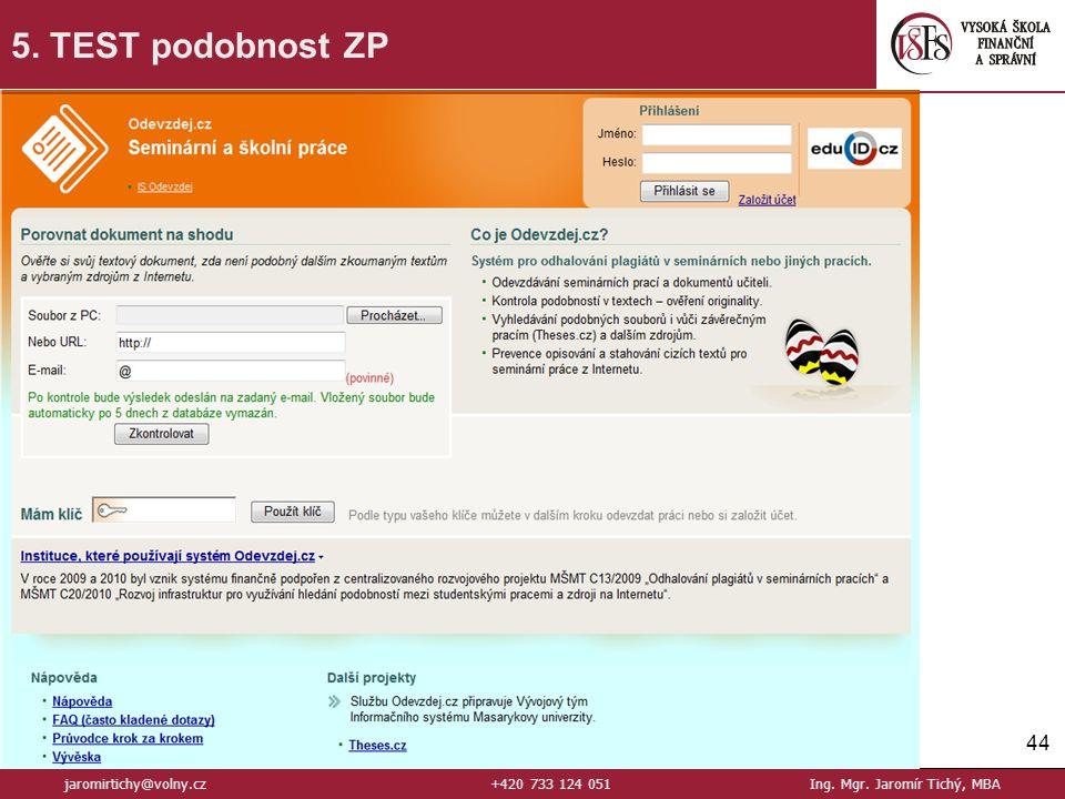 44 jaromirtichy@volny.cz+420 733 124 051Ing. Mgr. Jaromír Tichý, MBA 5. TEST podobnost ZP