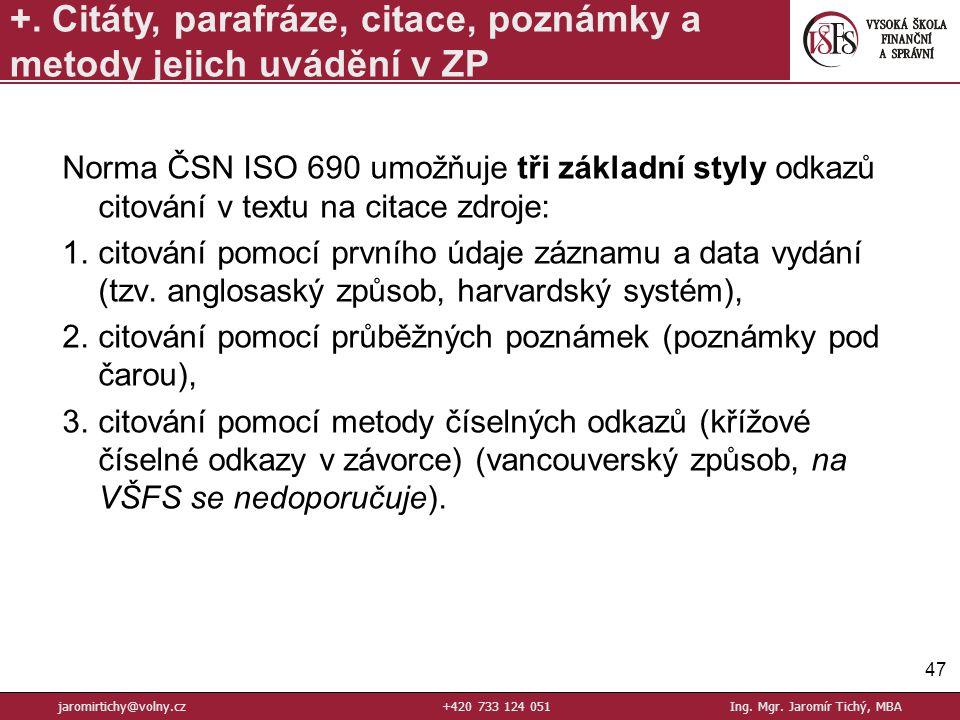 Norma ČSN ISO 690 umožňuje tři základní styly odkazů citování v textu na citace zdroje: 1.citování pomocí prvního údaje záznamu a data vydání (tzv.