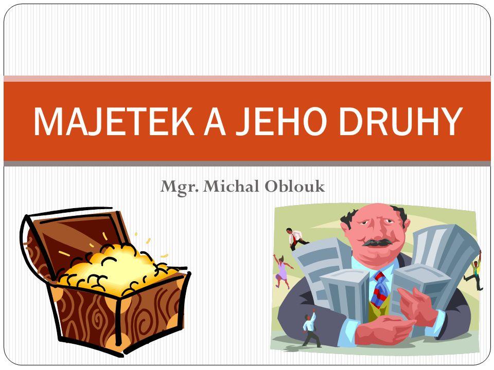 Mgr. Michal Oblouk MAJETEK A JEHO DRUHY