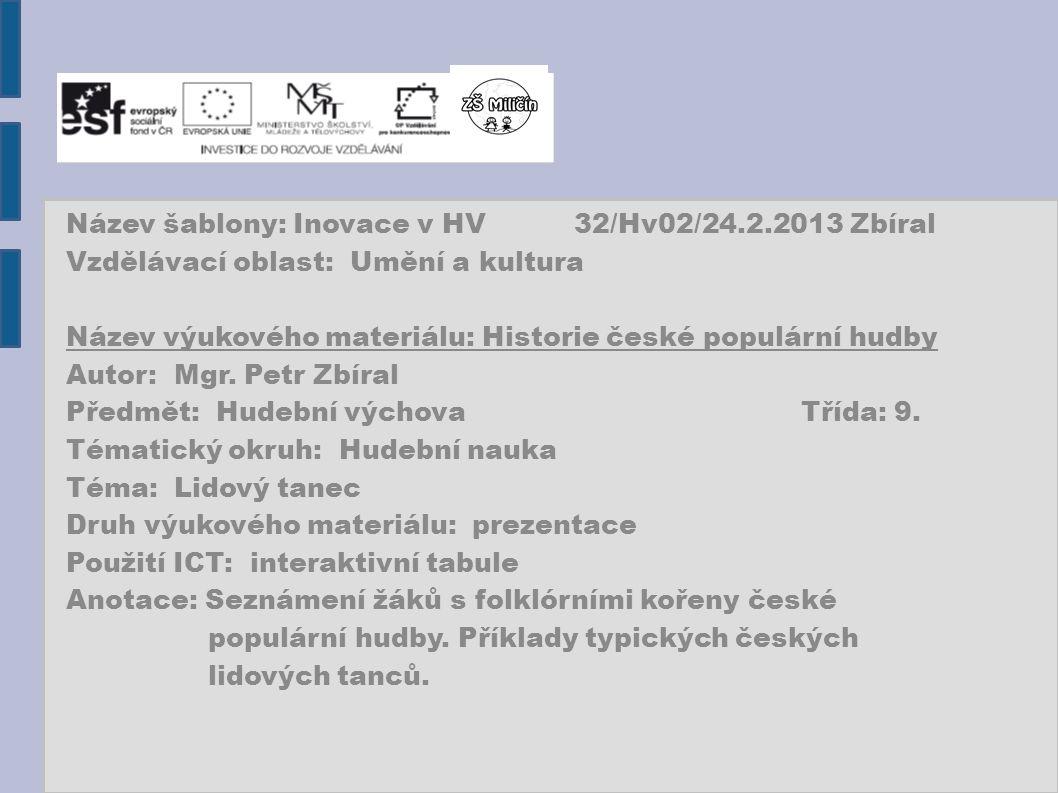 Název šablony: Inovace v HV 32/Hv02/24.2.2013 Zbíral Vzdělávací oblast: Umění a kultura Název výukového materiálu: Historie české populární hudby Autor: Mgr.