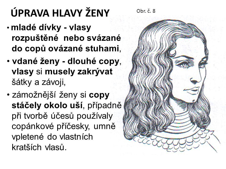 ÚPRAVA HLAVY ŽENY mladé dívky - vlasy rozpuštěné nebo svázané do copů ovázané stuhami, vdané ženy - dlouhé copy, vlasy si musely zakrývat šátky a závo