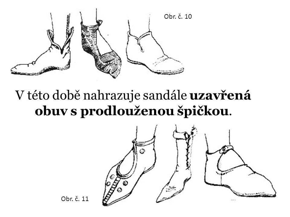 V této době nahrazuje sandále uzavřená obuv s prodlouženou špičkou. Obr. č. 10 Obr. č. 11